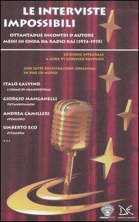 Le interviste impossibili. Ottantadue incontri d'autore messi in onda da Radio Rai (1974-1975). Ediz. integrale. Con CD Audio