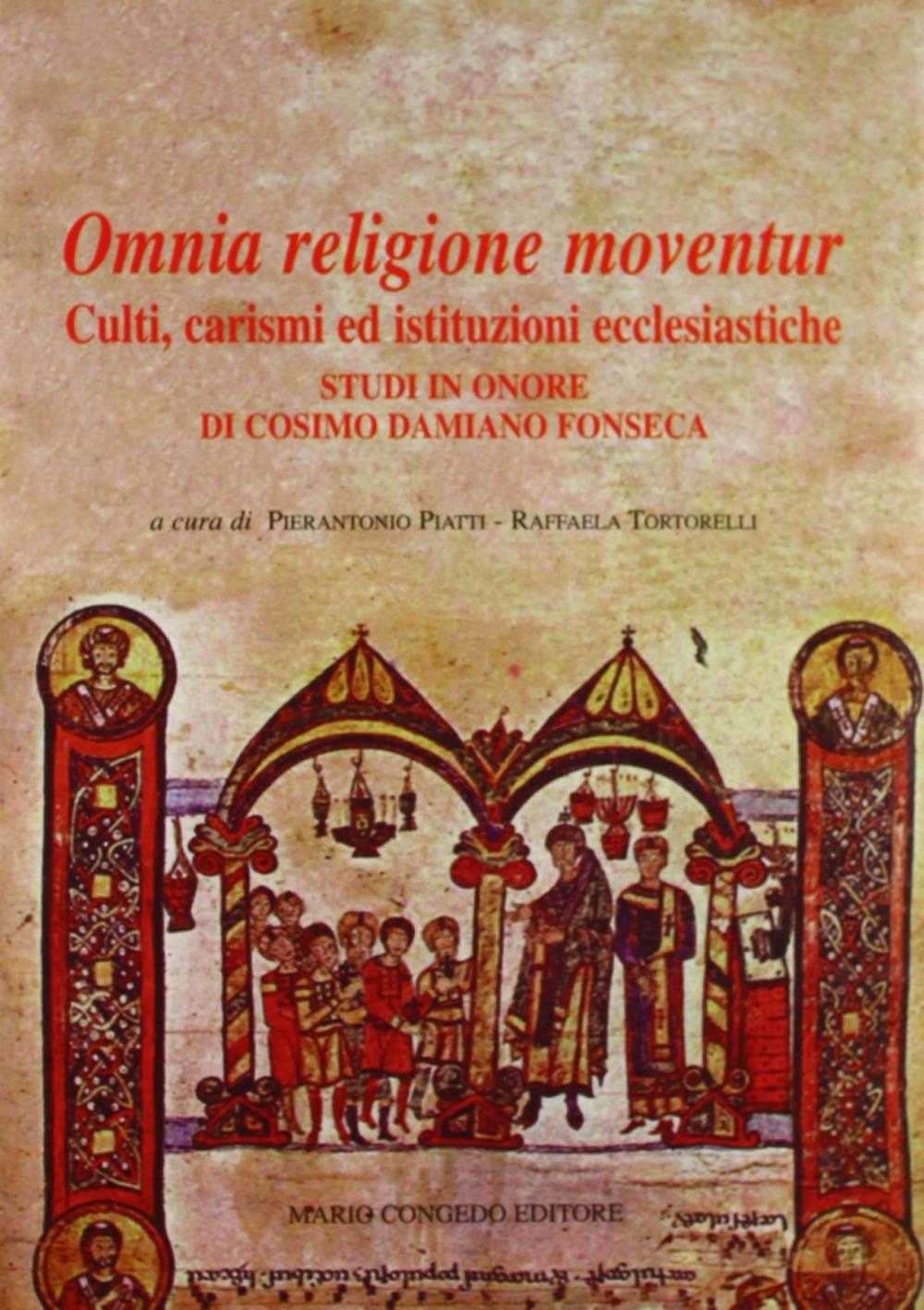 Omnia religione moventur. Culti, carismi ed istituzioni ecclesiastiche. Studi in onore di Cosimo Damiano Fonseca