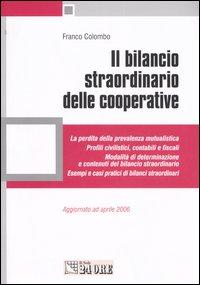 Il bilancio straordinario delle cooperative. La perdita della prevalenza mutualistica. Profili civilistici, contabili e fiscali. Modalità di determinazione...