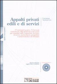 Appalti privati edili e di servizi. 77 commenti pratici, 71 formule contrattuali, 662 sentenze e istruzioni per impresari edili, impiantisti.. Con CD-ROM