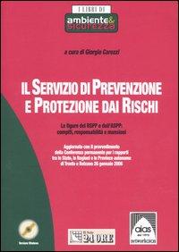 Il servizio di prevenzione e protezione dai rischi. Le figure del RspP e dell'Aspp: compiti, responsabilità e mansioni. Con CD-ROM