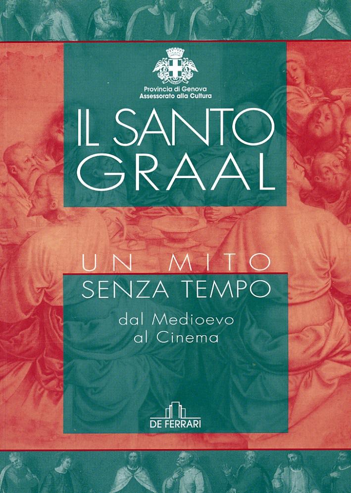 Il Santo Graal. Un mito senza tempo dal Medioevo al cinema.
