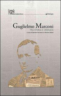 Guglielmo Marconi. Tra storia e cronaca