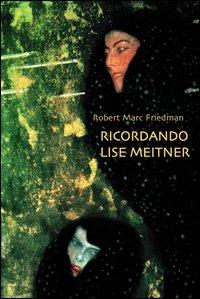 Ricordando Lise Meitner. Dramma in un atto di scienza e tradimento