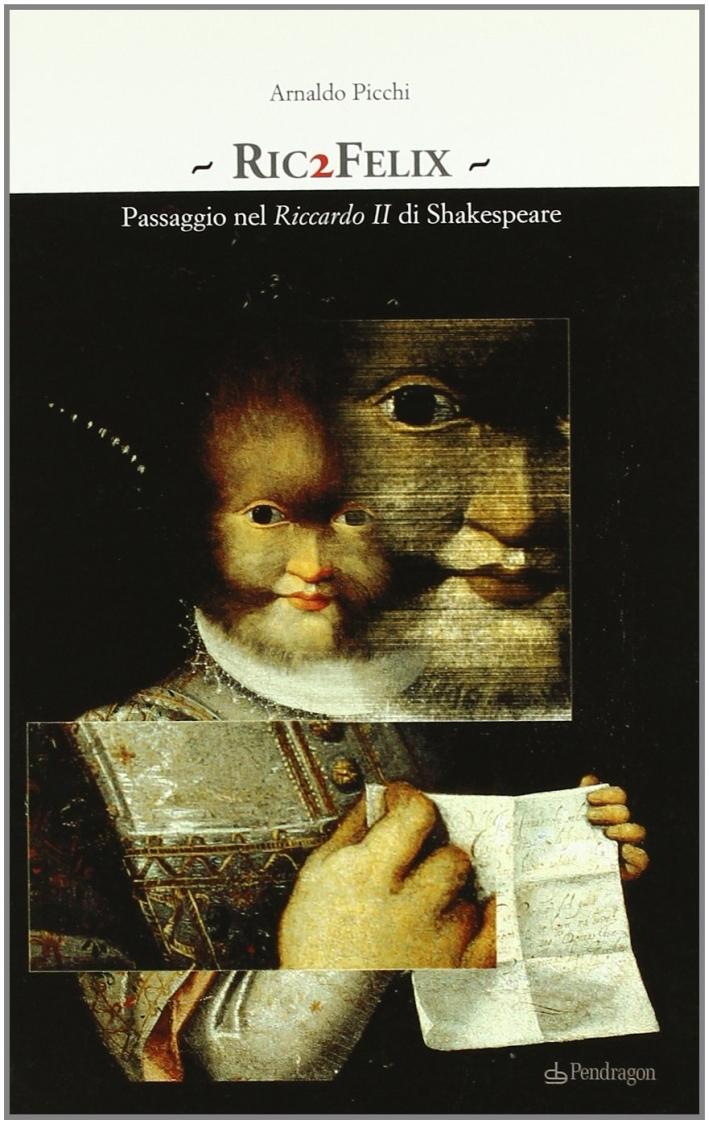 Ric2Felix. Passaggio nel Riccardo II di Shakespeare