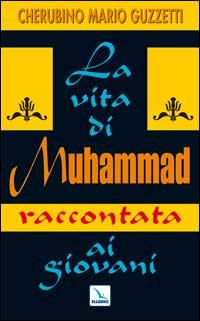 La Vita di Muhammad Raccontata ai Giovani. Nel Nome di Allah Clemente, Misericordioso!