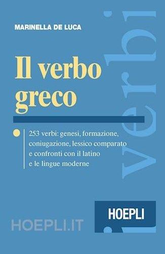 Il verbo greco. 253 verbi: genesi, formazione, coniugazione, lessico comparato e confronti con il latino e le lingue moderne. Con CD-ROM