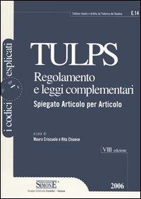 Tulps. Regolamento e leggi complementari. Spiegato articolo per articolo