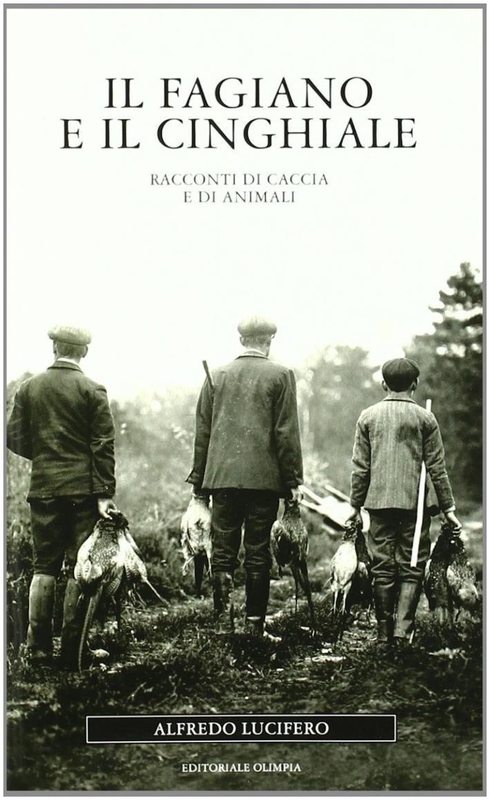 Il fagiano e il cinghiale. Racconti di caccia e di animali