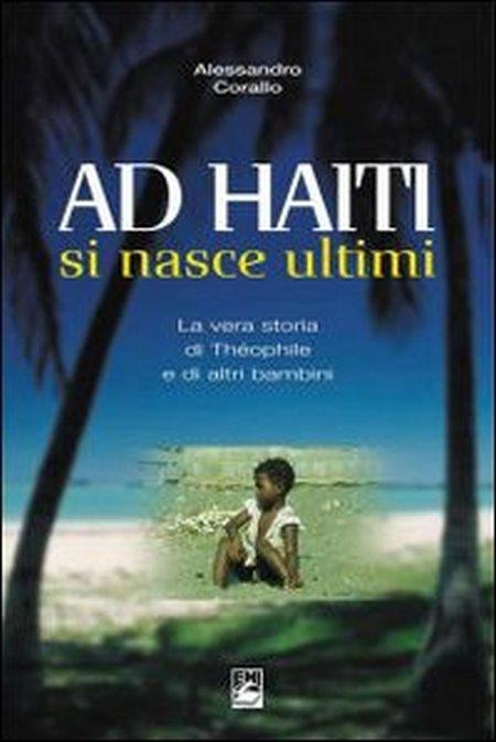Ad Haiti si nasce ultimi. La vera storia di Théophile e di altri bambini