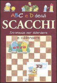ABC e D degli scacchi. Strategie per difendere e offendere