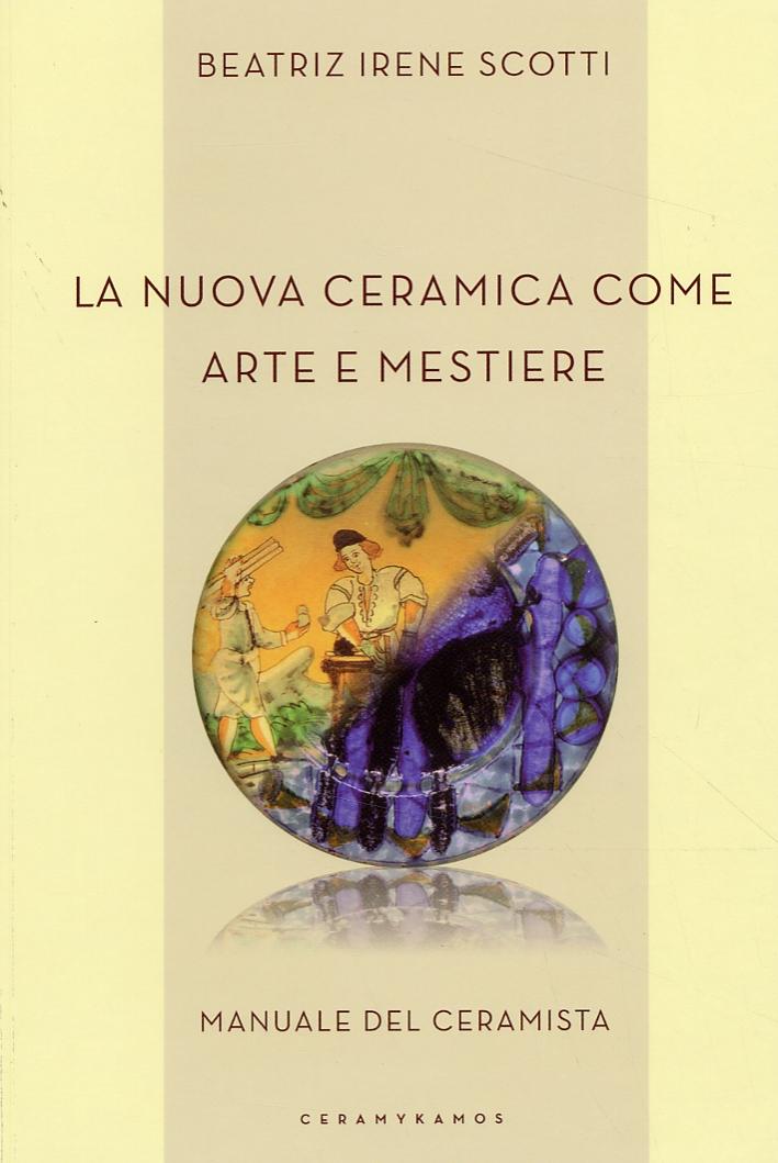 La nuova ceramica come arte e mestiere. Manuale del ceramista