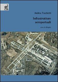 Infrastrutture aeroportuali. Con CD-ROM