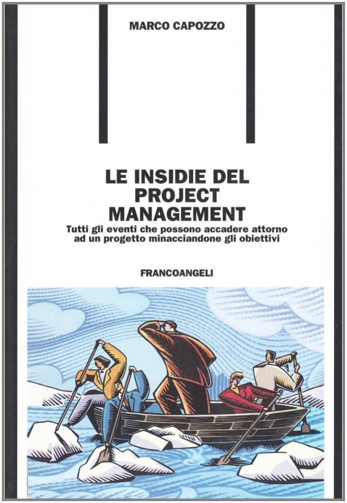 Le insidie del project management. Tutti gli eventi che possono accadere attorno a un progetto minacciandone gli obiettivi