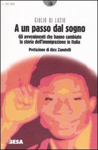 A un Passo dal Sogno. Gli Avvenimenti che Hanno Cambiato la Storia dell'Immigrazione in Italia