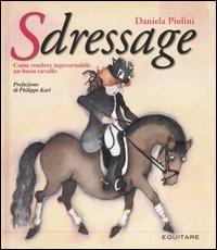 Sdressage. Come rendere ingovernabile un buon cavallo. Ediz. illustrata