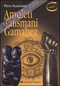 Amuleti, talismani, gamahez. Ediz. illustrata