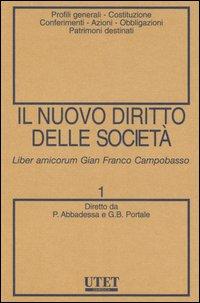 Il nuovo diritto delle società. Vol. 1: Profili generali-Costituzione-Conferimenti-Azioni-Obbligazioni-Patrimoni destinati