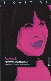 Patrizia B. L'insopportabile leggerezza