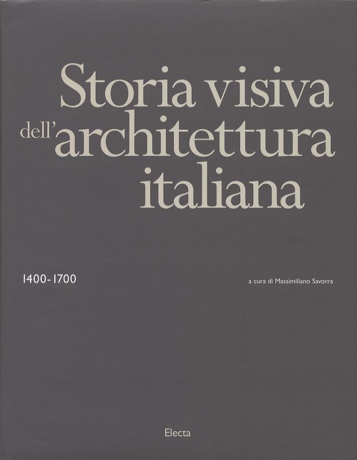 Storia Visiva dell'Architettura Italiana. 1400-1700