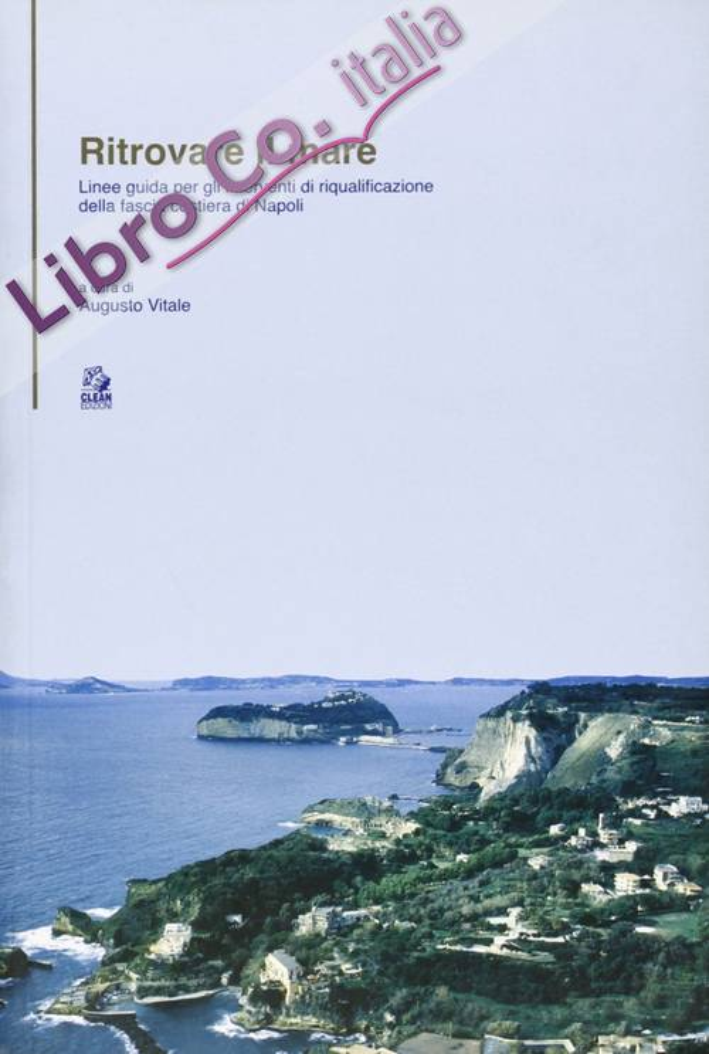 Ritrovare il mare. Linee guida per gli interventi di riqualificazione della fascia costiera di Napoli