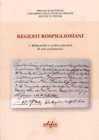 Regesti Rospigliosiani 1. Biblioteche e Archivi Pistoiesi di Enti Ecclesiastici.