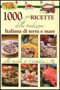 Mille e più ricette della tradizione italiana di terra e mare.