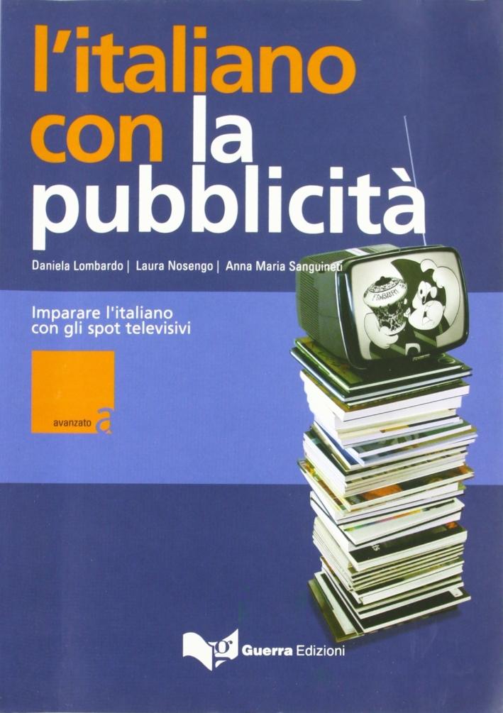 L'italiano con la pubblicità. Livello avanzato. Imparare l'italiano con gli spot televisivi. Con videocassetta.