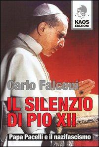 Il silenzio di Pio XII. Papa Pacelli e il nazifascismo