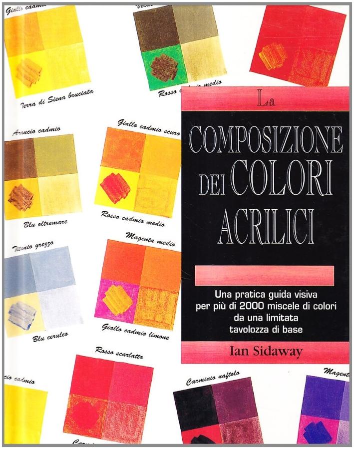 La composizione dei colori acrilici. Ediz. illustrata