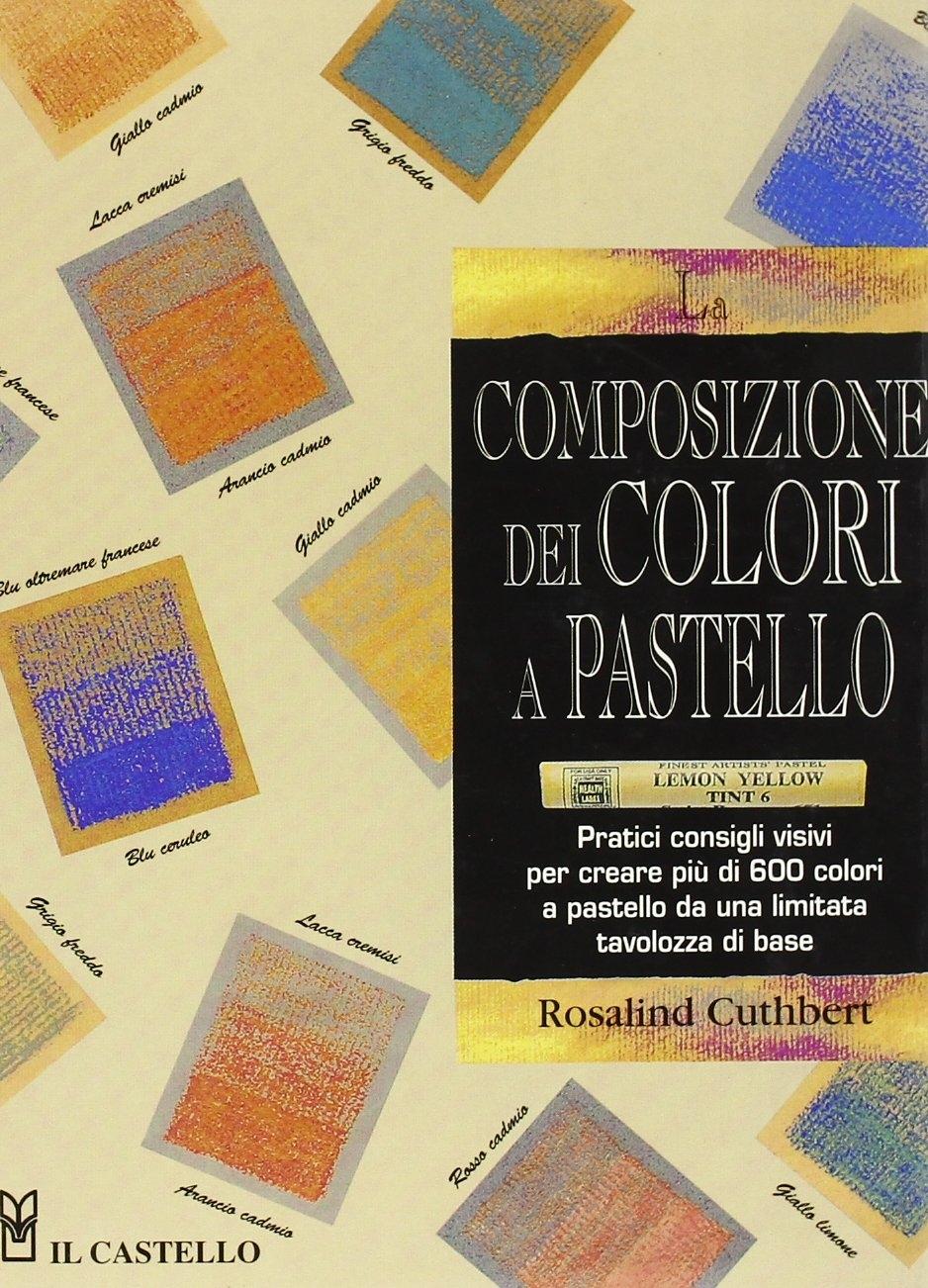 La composizione dei colori a pastello. Ediz. illustrata