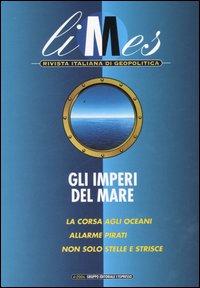 Limes. Rivista italiana di geopolitica (2006). Vol. 4: Gli imperi del mare. La corsa agli oceani. Allarme pirati. Non solo stelle e strisce
