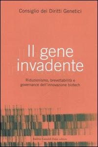 Il gene invadente. Riduzionismo, brevettabilità e governance dell'innovazione biotech