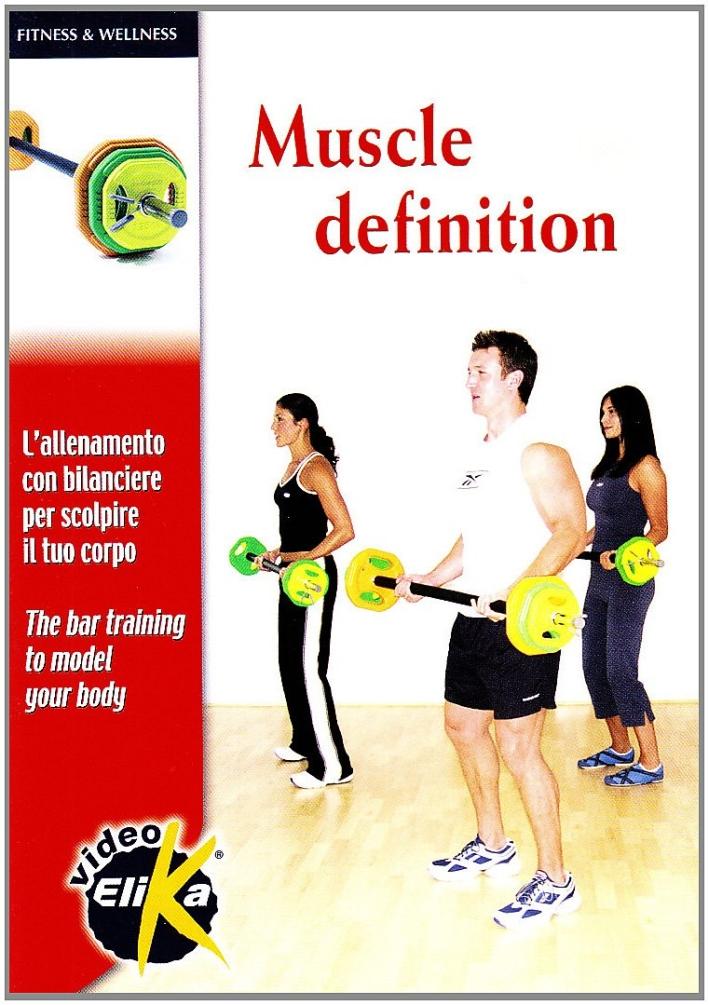 Muscle Definition. L'Allenamento con Bilanciere per Scolpire il Tuo Corpo. [Edizione Italiana e Inglese]. con DVD.