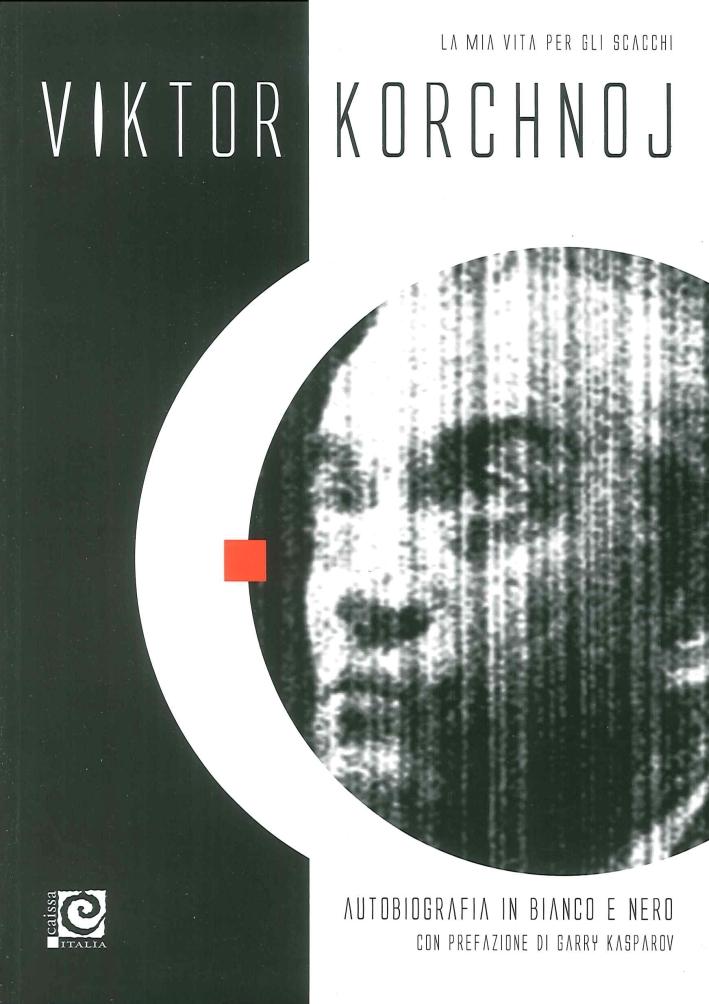 Autobiografia in Bianco e Nero. La Mia Vita per gli Scacchi. Volume 3
