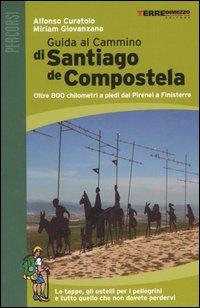 Guida al cammino di Santiago de Compostela. Oltre 800 chilometri a piedi da Roncisvalle a Finisterre