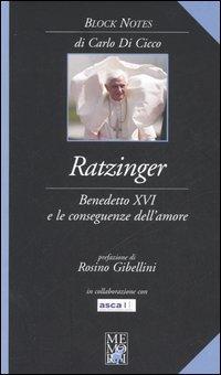 Ratzinger. Benedetto XVI e le conseguenze dell'amore.