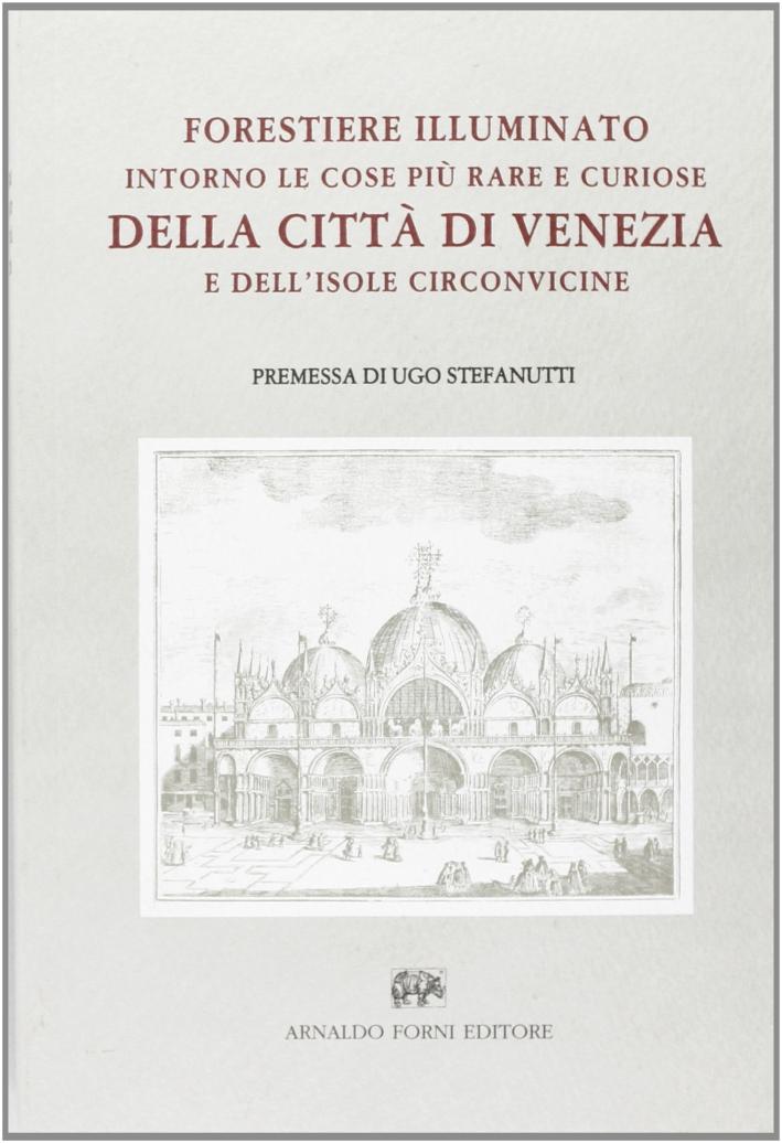 Forestiere illuminato. intorno le cose più rare, e curiose, antiche e moderne, della città di Venezia e dell'isole circonvicine. (Venezia, 1784)