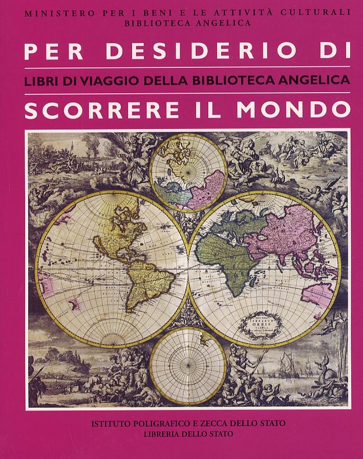 Per desiderio di scorrere il mondo. Libri di viaggio della Biblioteca Angelica. 1330-1835.