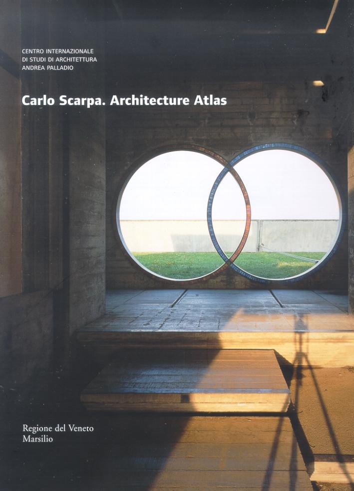Carlo Scarpa. Architecture Atlas