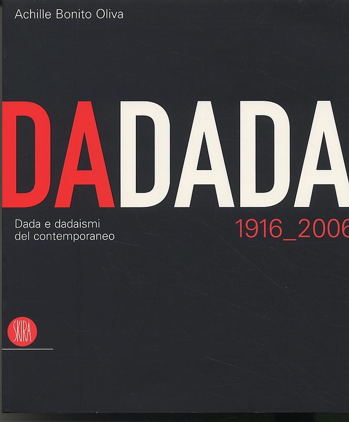 DaDada. Dada e dadaismi del contemporaneo. 1916_2006.
