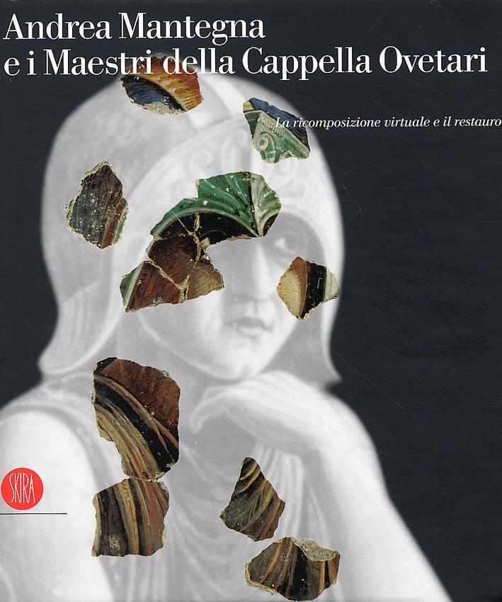 Andrea Mantegna e i Maestri della Cappella Ovetari. La Ricomposizione Virtuale e il Restauro