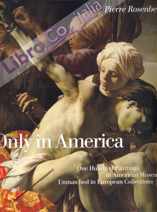Only in America. One Hundred Paintings in American Museums Unmatched in European Collections.