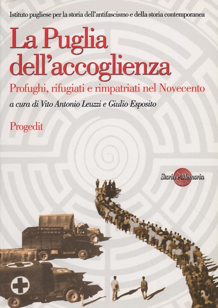 La Puglia dell'accoglienza. Profughi, rifugiati e rimpatriati nel Novecento