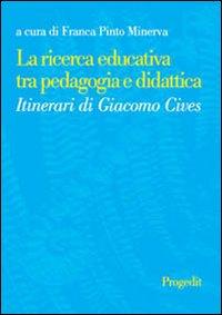 La ricerca educativa tra pedagogia e didattica. Itinerari di Giacomo Cives.