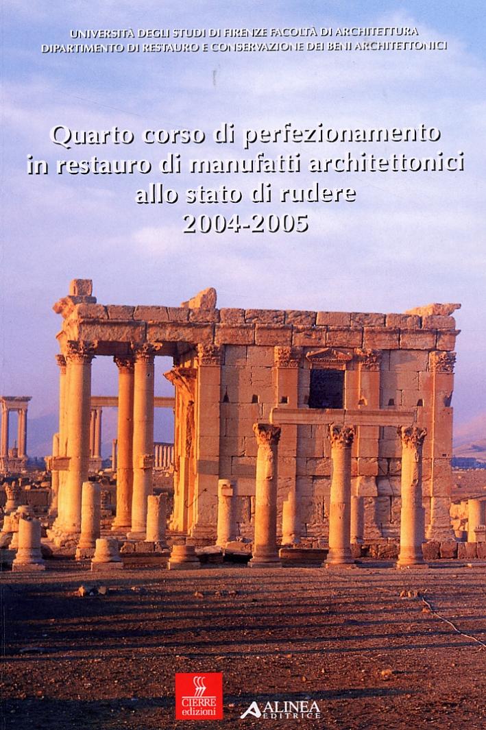 Quarto corso di perfezionamento in restauro di manufatti architettonici allo stato di rudere. 2004-2005