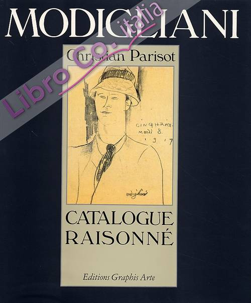 Modigliani. Catalogue Raisonné. Dessins Aquarelles. Tome I