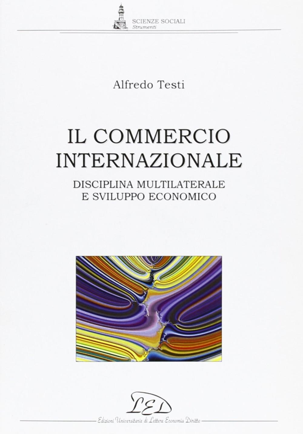Il Commercio Internazionale. Disciplina Multilaterale e Sviluppo Economico