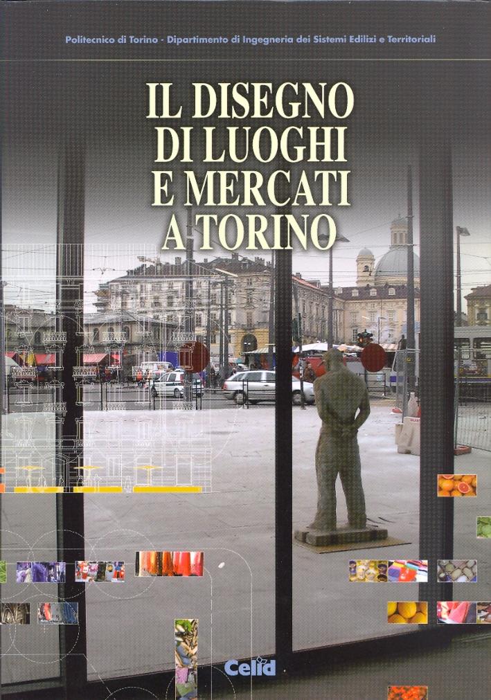 Il Disegno di luoghi e mercati a Torino