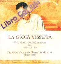 La gioia vissuta. Vita, profilo spirituale e opere del servo di Dio Manuel Lozano Garrido
